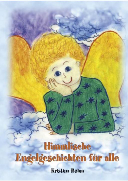Böhm, Kristina - Himmlische Engelsgeschichten für alle