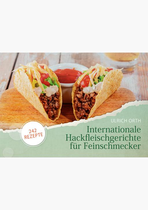 Orth, Ulrich - Internationale Hackfleischgerichte für Feinschmeck
