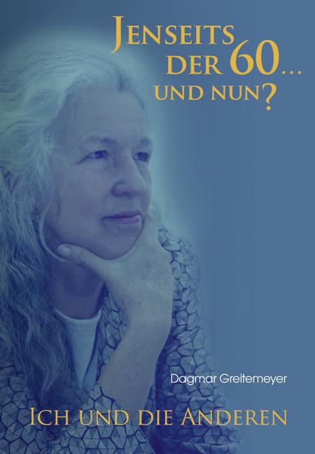 Greitemeyer, Dagmar - Greitemeyer, Dagmar - Jenseits der 60 ... und nun?