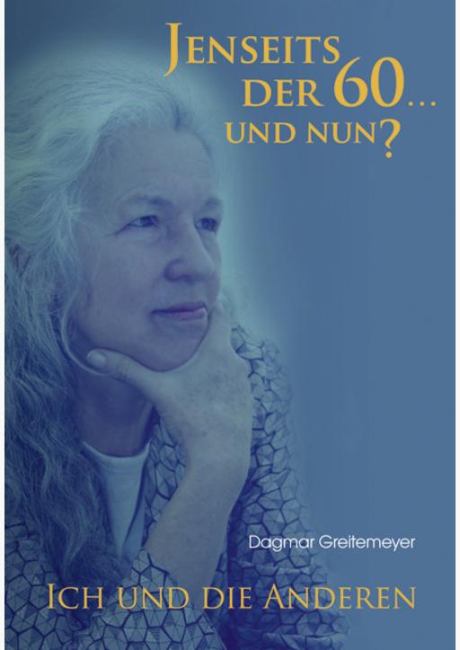 Greitemeyer, Dagmar - Jenseits der 60 ... und nun?