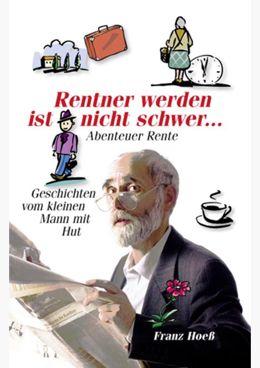 Hoeß, Franz - Rentner werden ist nicht schwer ...