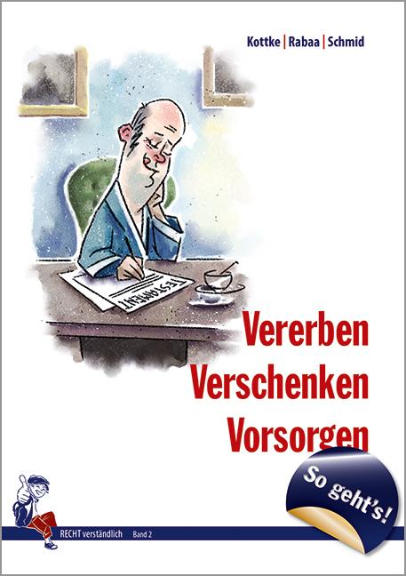 Dr. Rabaa, Annika / Dr. Kottke, Sebastian / Schmid - Dr. Rabaa, Annika / Dr. Kottke, Sebastian / Schmid - So geht´s - Vererben, Verschenken, Vorsorgen