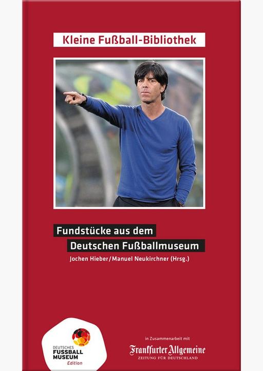 Neukirchner, Manuel & Hiebe, Jochen - Fundstücke aus dem Deutschen Fußballmuseum