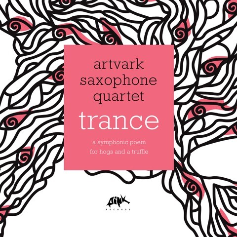 Artvark Saxophone Quartet - Artvark Saxophone Quartet - Trance: A Symphonic Poem For Hogs and a Truffle