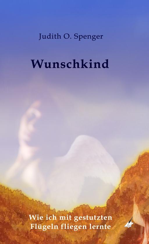 Spenger, Judith O. - Spenger, Judith O. - Wunschkind