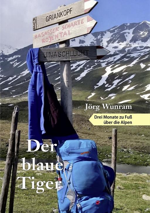 Wunram, Jörg - Wunram, Jörg - Der blaue Tiger - Drei Monate zu Fuß über die Alpe