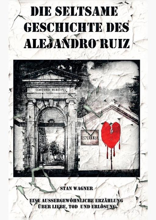 Wagner, Stan - Die seltsame Geschichte des Alejandro Ruiz
