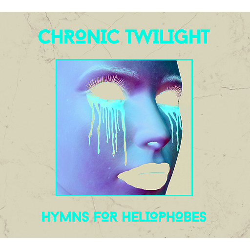 Chronic Twilight - Hymns for Heliophobes