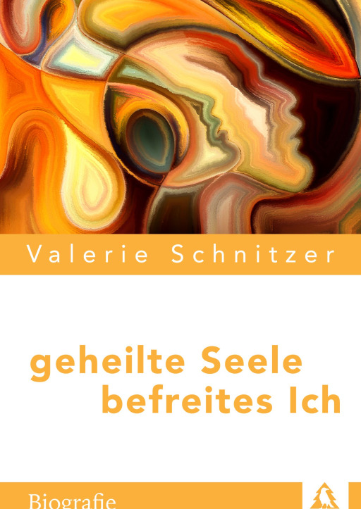 Schnitzer, Valerie - Geheilte Seele – Befreites Ich