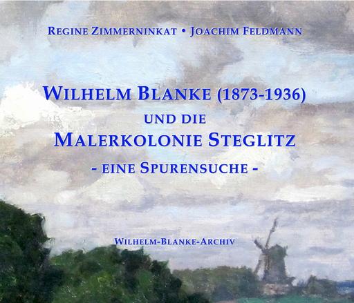 Zimmerninkat, Regine / Feldmann, Joachim - Zimmerninkat, Regine / Feldmann, Joachim - Wilhelm Blanke und die Malerkolonie Steglitz