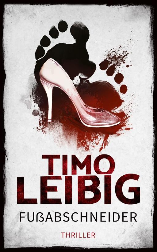 Leibig, Timo - Leibig, Timo - Fußabschneider: Thriller