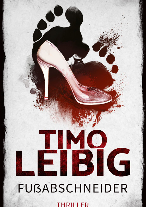 Leibig, Timo - Fußabschneider: Thriller