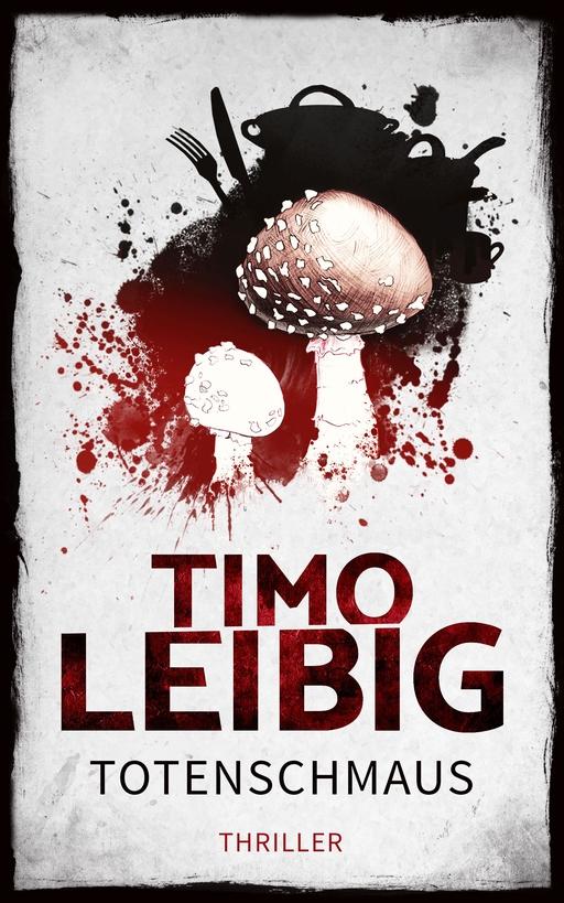 Leibig, Timo - Leibig, Timo - Totenschmaus: Krimi