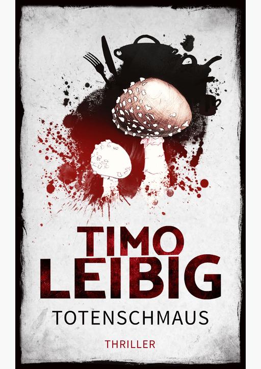 Leibig, Timo - Totenschmaus: Krimi