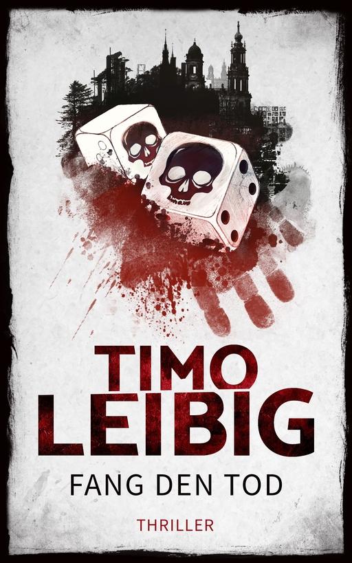 Leibig, Timo - Leibig, Timo - Fang den Tod: Thriller