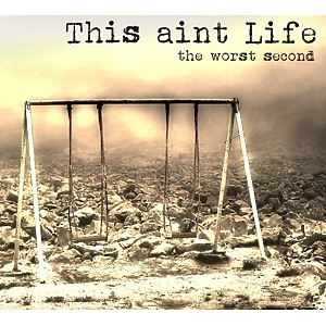This Aint Life - The Worst Second (Limited Digi)