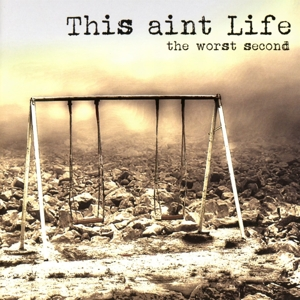 This Aint Life - The Worst Second