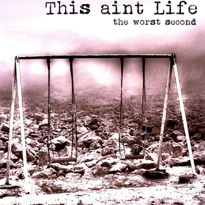 This Aint Life - The Worst Second (Limited black vinyl incl. CD)