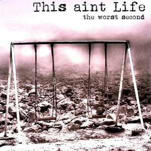 This Aint Life - The Worst Second (Limited 180g coloured Vinyl)