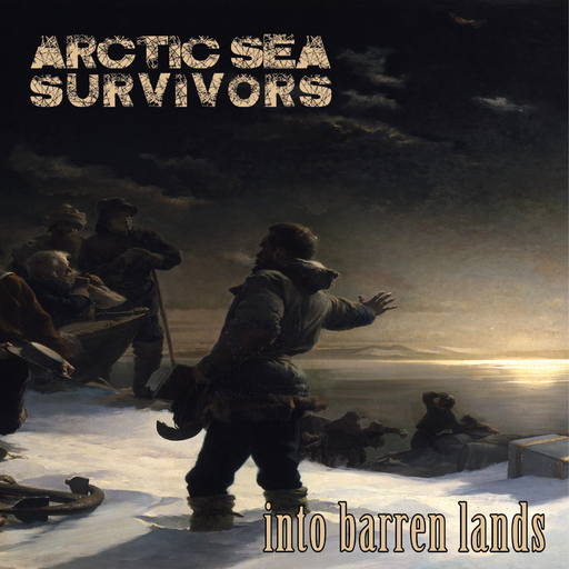 Arctic Sea Survivors - Arctic Sea Survivors - Into Barren Lands