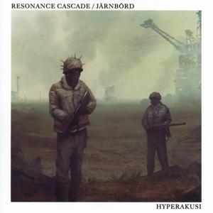 Resonance Cascade/ Järnbörd - Resonance Cascade/ Järnbörd - Hyperakusi