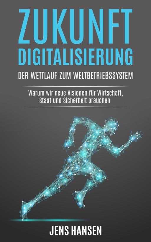 Hansen, Jens - Hansen, Jens - Zukunft Digitalisierung: der Wettlauf zum Weltbetr