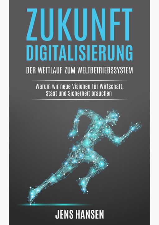 Hansen, Jens - Zukunft Digitalisierung: der Wettlauf zum Weltbetr