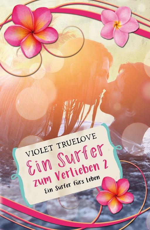 Truelove, Violet - Truelove, Violet - Ein Surfer zum Verlieben 02 - Ein Surfer fürs Lebe