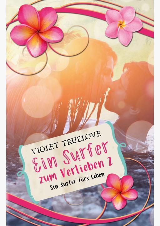 Truelove, Violet - Ein Surfer zum Verlieben 02 - Ein Surfer fürs Lebe