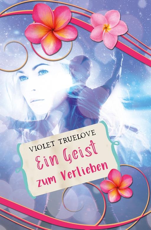 Truelove, Violet - Truelove, Violet - Ein Geist zum Verlieben