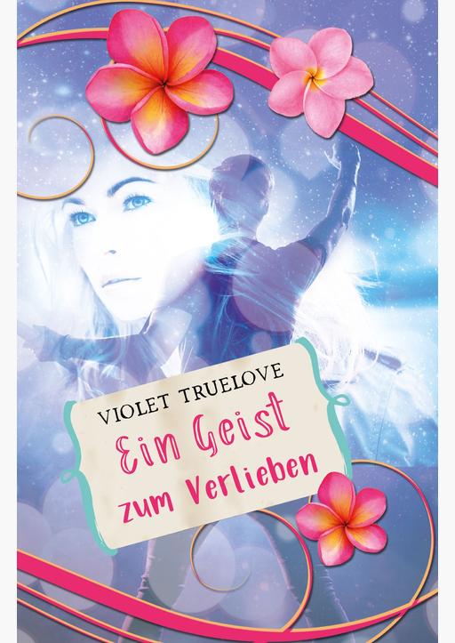 Truelove, Violet - Ein Geist zum Verlieben