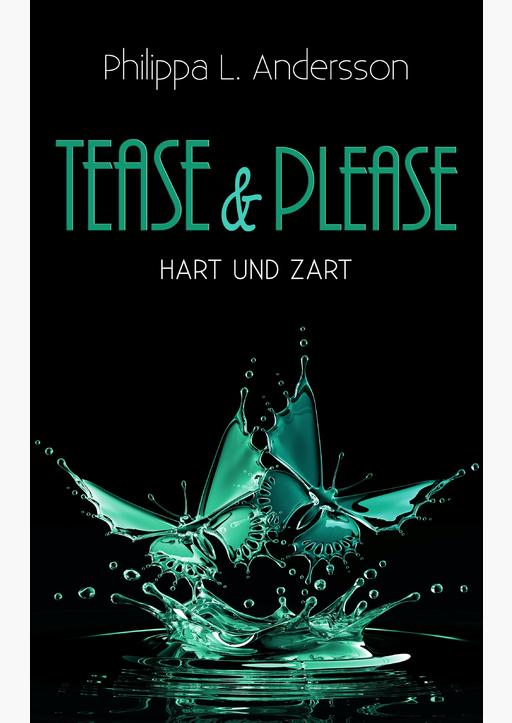Andersson, Philippa L. - Tease & Please – hart und zart