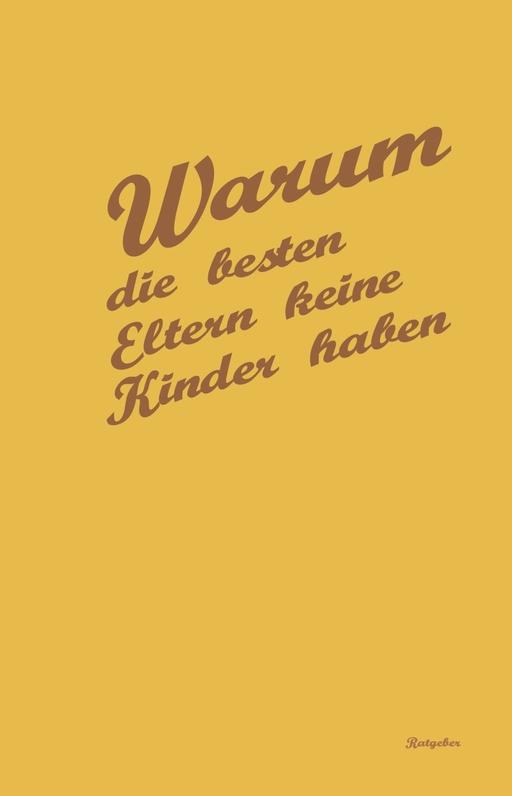 Hartwig, Georg / Hartwig, Gerald - Hartwig, Georg / Hartwig, Gerald - Warum die besten Eltern keine Kinder haben