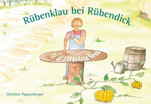 Pappenberger, Christine - Pappenberger, Christine - Rübenklau bei Rübendick