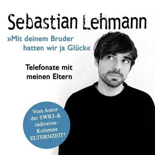 Lehmann, Sebastian - Lehmann, Sebastian - Mit deinem Bruder hatten wir ja Glück