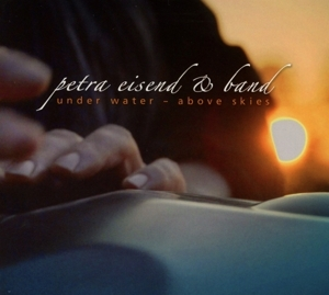 Petra Eisend & Band - Petra Eisend & Band - Under Water - Above Skies