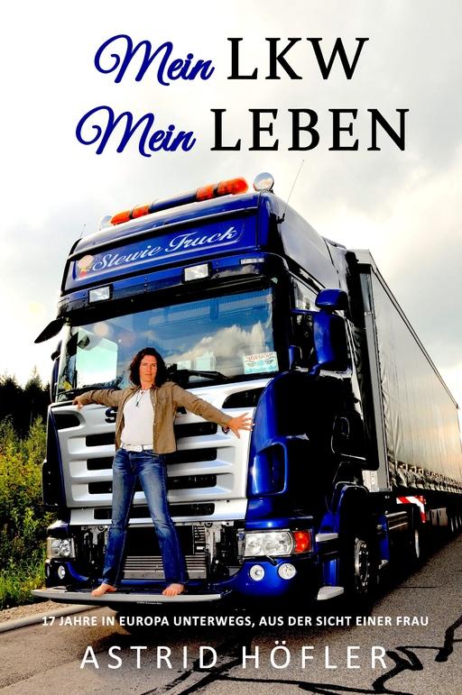 Höfler, Astrid - Höfler, Astrid - Mein LKW - Mein Leben
