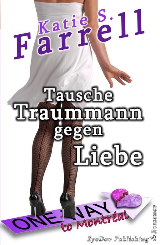 Farrell, Katie S. - Farrell, Katie S. - Tausche Traummann gegen Liebe