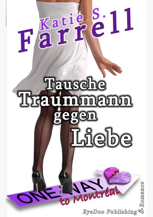 Farrell, Katie S. - Tausche Traummann gegen Liebe