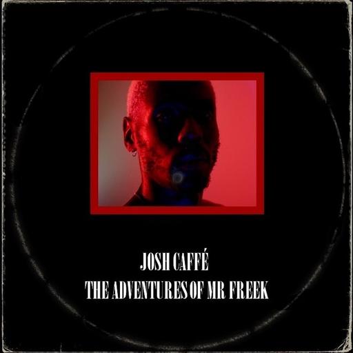 Josh Caffé - The Adventures of Mr Freek