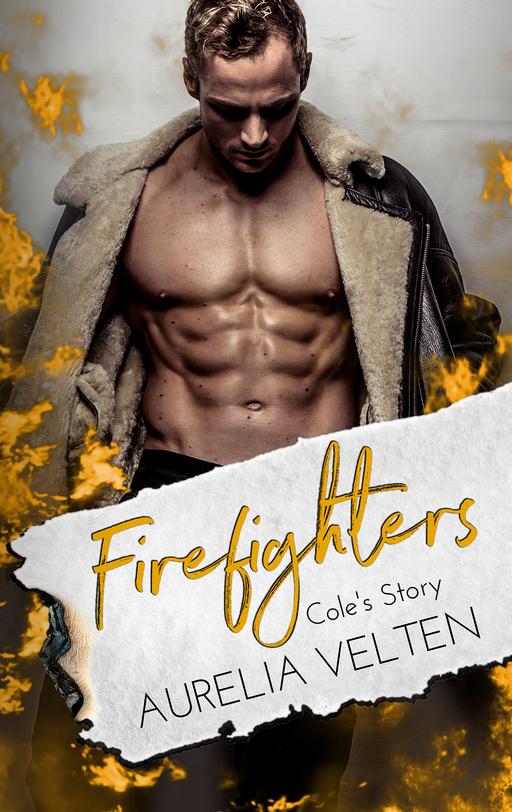 Velten, Aurelia - Velten, Aurelia - Firefighters: Cole's Story