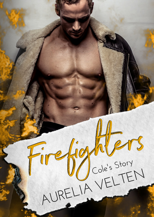 Velten, Aurelia - Firefighters: Cole's Story