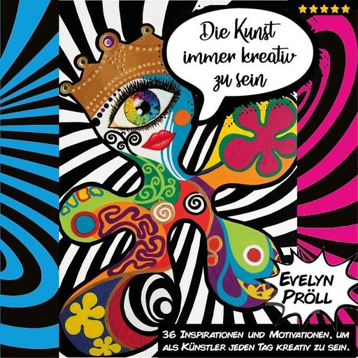 Pröll, Evelyn - Pröll, Evelyn - Die Kunst immer kreativ zu sein