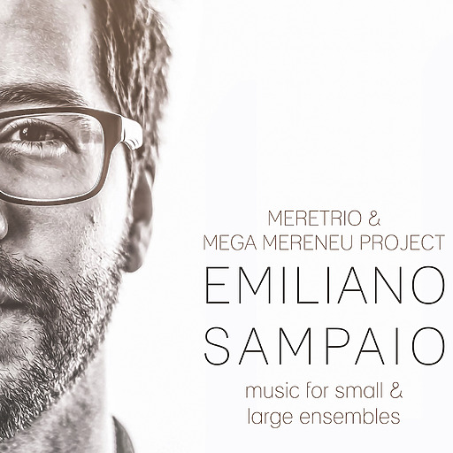 Emiliano Sampaio - Emiliano Sampaio - Music for small & large ensembles
