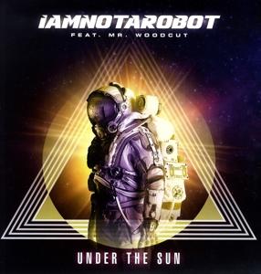 Iamnotarobot feat. Mr. Woodcut - Iamnotarobot feat. Mr. Woodcut - Under the Sun