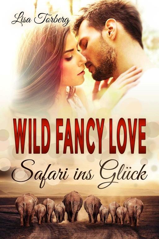 Torberg,  Lisa - Torberg,  Lisa - Wild Fancy Love: Safari ins Glück