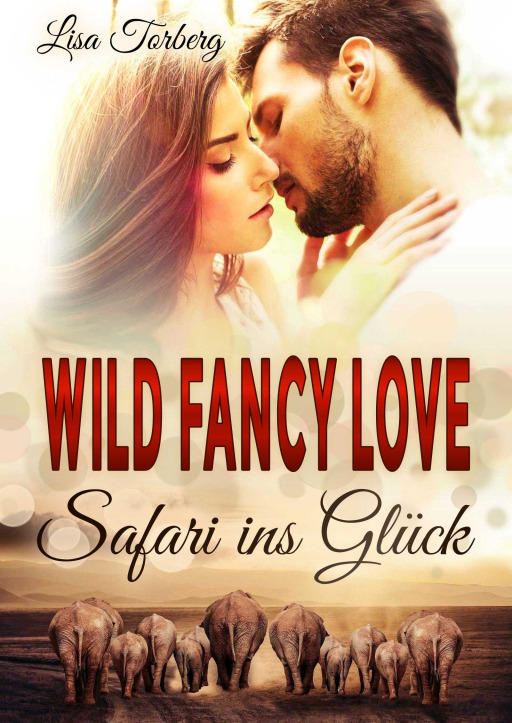 Torberg,  Lisa - Wild Fancy Love: Safari ins Glück
