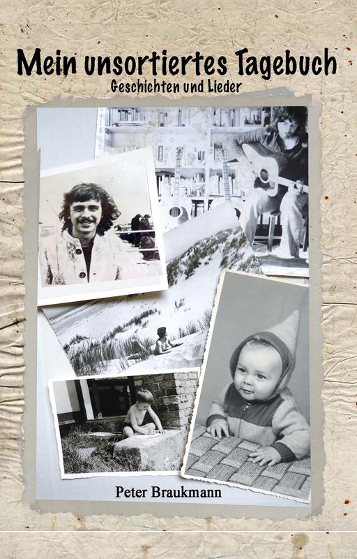 Peter Braukmann - Peter Braukmann - Mein unsortiertes Tagebuch