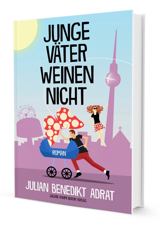 Adrat, Julian Benedikt - Junge Väter weinen nicht