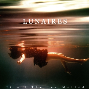 Lunaires - If All the Ice Melted LP